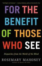 For the Benefit of Those Who See: Dispatches from the World of the Blind - Good