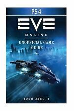 Eve Online Windows Ps4 Unofficial Game Guide : Beat the Game and Your.
