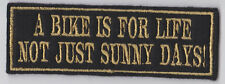 BIKE IS FOR LIFE NOT JUST SUNNY DAYS PATCHES BIKER SEW ON