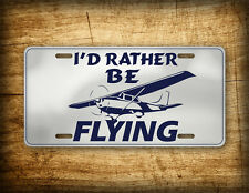 I'd Rather Be Flying License Plate Cessna Pilot Aviation Airplane Tag Propeller
