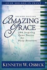 Amazing Grace : 366 Inspiring Hymn Stories for Daily Devotions by Kenneth W....