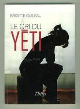 Le cri du Yéti Brigitte Guilbau Voir résumé Livre 14€60 avec port