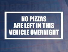 NO PIZZAS ARE LEFT IN THIS VEHICLE OVERNIGHT Funny Car/Window/Bumper Sticker