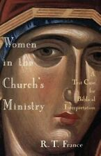 Women in the Church's Ministry : A Test Case for Biblical Interpretation by...