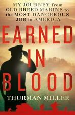 Earned in Blood : My Journey from Old-Breed Marine to the Most Dangerous Job