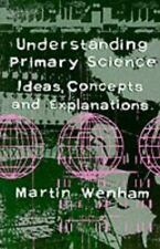NEW - Understanding Primary Science: Ideas, Concepts and Explanations