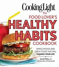 Cooking Light The Food Lover's Healthy Habits Cookbook: Great Food & Expert Advi