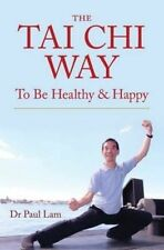 The Tai Chi Way: To Be Healthy and Happy by Dr Paul Lam | Paperback Book | 97819