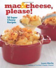 Mac & Cheese, Please!: 50 Super Cheesy Recipes by Laura Werlin