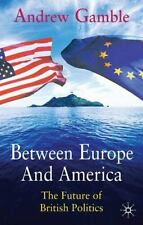 Between Europe and America : The Future of British Politics by Andrew Gamble...