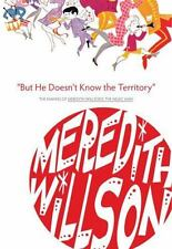 But He Doesn't Know the Territory: The Making of Meredith Willson's the Music Ma