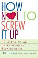 How Not to Screw It Up: 10 Steps to an Extraordinary Relationship