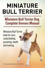 Miniature Bull Terrier. Miniature Bull Terrier Dog Complete Owners Manual. Mi.