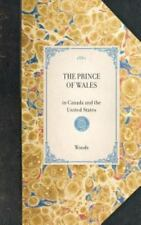 Travel in America Ser.: The Prince of Wales : In Canada and the United States...
