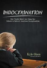 Indoctrination: How 'Useful Idiots' Are Using Our Schools to Subvert American Ex