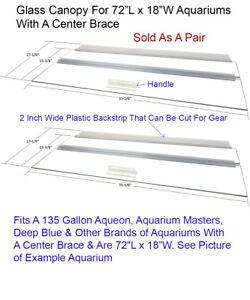 "Aquarium Glass Canopy For 135 Gallon Aquariums 72""L x 18""W With A Center Brace"