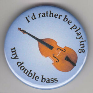 """""""I'd rather be playing my double bass"""" badge : bassist string instrument pin"""
