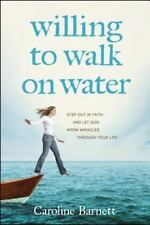 Willing to Walk on Water: Step Out in Faith and Let God Work Miracles through