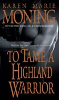 To Tame a Highland Warrior by Moning, Karen Marie