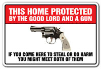 THIS HOME PROTECTED BY THE GOOD LORD AND A GUN Novelty Sign gift trespassing