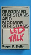 Reformed Christians And Mormon Christians Let's Talk Roger R Keller LDS 1st Ed