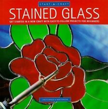 Stained Glass: Get Started in a New Craft With Easy-To-Follow Projects for Begi