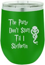 The Party Don't Start Til I Slytherin Wine Tumbler Custom Mug