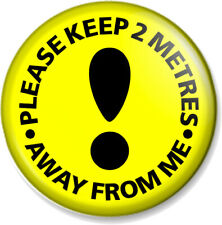 PLEASE KEEP 2 METRES AWAY FROM ME Pin Button Badge various sizes Social Distance