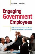 Engaging Government Employees : Motivate and Inspire Your People to Achieve...