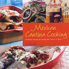 New, Mexican Cantina Cooking: Authentic Recipes to Capture the Flavours of Mexic