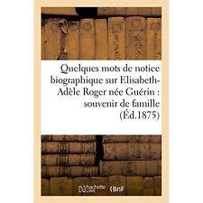 Quelques Mots de Notice Biographique Sur Elisabeth-Adele Roger Nee Guerin by...