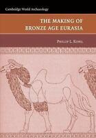 The Making of Bronze Age Eurasia [Cambridge World Archaeology]