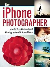 The iPhone Photographer How to Take Professional Photographs with Your iPhone pb