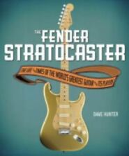 The Fender Stratocaster: The Life & Times of the World's Greatest Guitar & Its P