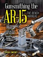 Gunsmithing the AR-15 : The Bench Manual, Paperback by Sweeney, Patrick