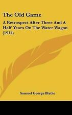 The Old Game: A Retrospect After Three And A Half Years On The Water Wagon (1914