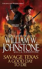 A Good Day to Die (Savage Texas, Book 1) by J. A. Johnstone, William W. Johnston