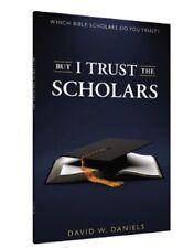 BUT I TRUST THE SCHOLARS | DAVID W. DANIELS | CHICK PUBLICATIONS, LLC