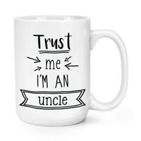 Trust Me I'm An Uncle 15oz Large Mug Cup - Funny Best Favourite Family Big