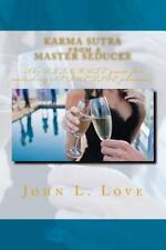 Karma Sutra from a Master Seducer : The ULTIMATE Guide for Unlocking SEDUCTIV...