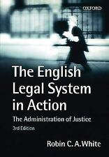 The English Legal System In Action: The Administration of Justice, White, Robin