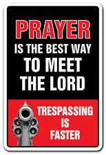 PRAYER IS THE BEST WAY TO MEET THE LORD Novelty Sign gift trespassing gun