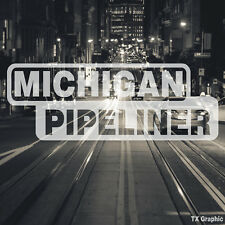 Michigan Pipeliner Pipe Liner Decal Vinyl Oil Gas Pipeline Sticker Detroit