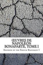 OEuvres de Napoléon Bonaparte, Tome I by Emperor of Emperor of the French...