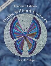 QUILTS WITHOUT CORNERS Platinum Edition by Cheryl Phillips