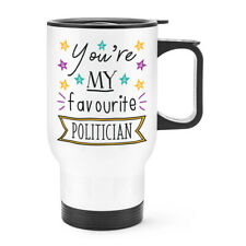 You're My Favourite Politician Stars Travel Mug Cup With Handle Best Awesome