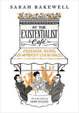At The Existentialist Cafe: Freedom, Being, and Apricot Cocktails by Sarah Bakewell (Hardback, 2016)