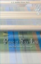 The Fabric of Your Life: The Five Cycles of Change - Acceptable - Dixon, Ph. D.