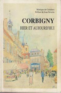 CORBIGNY HIER ET AUJOURD'HUI - MONIQUE DE CERTAINES