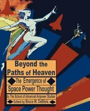 Beyond the Paths of Heaven : The Emergence of Space Power Thought by The...